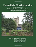 Haskells in North America: Descendants of William Haskell and Elinor Foule Through Five Generations
