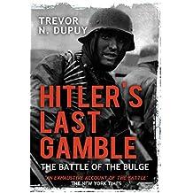 Hitler's Last Gamble: Battle of the Bulge, December 1944 to January 1945