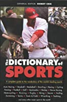 The Dictionary of Sports: A Complete Guide to the Vocabulary of the World's Leading Speakers