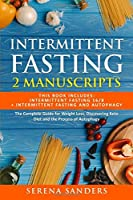 Intermittent Fasting: This Book Includes: Intermittent Fasting 16/8 and Intermittent Fasting and Autophagy. The Complete Guide for Weight Loss, Discovering Keto Diet and the Process of Autophagy