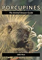 Porcupines: The Animal Answer Guide (Animal Answer Guides: Q&A for the Curious Naturalist)
