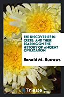 The Discoveries in Crete: And Their Bearing on the History of Ancient Civilization