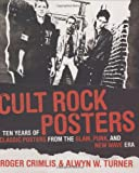 Cult Rock Posters: Ten Years of Classic Posters from the Punk, New Wave, and Glam Era
