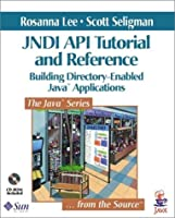 JNDI API Tutorial and Reference: Building Directory-Enabled Java™ Applications (Java Series)