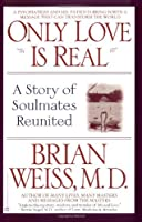 Only Love Is Real: A Story of Soulmates Reunited by Brian Weiss(1997-03-01)