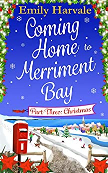 Coming Home to Merriment Bay: Part Three: Christmas by [Harvale, Emily]