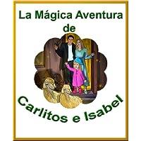 La Mágica Aventura De Carlitos E Isabel (Las Mágicas Aventuras De Carlitos E Isabel) (Spanish Edition)