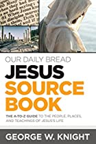 Our Daily Bread Jesus Sourcebook: The A-to-Z Guide to the People, Places, and Teachings of Jesus's Life