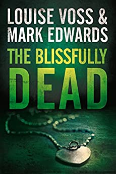 The Blissfully Dead (Detective Lennon Thriller Series Book 2) by [Edwards, Mark, Voss, Louise]