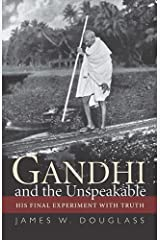 Gandhi and the Unspeakable: His Final Experiment with Truth Paperback