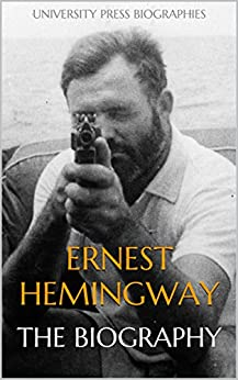 Ernest Hemingway: The Biography by [Biographies, University Press]