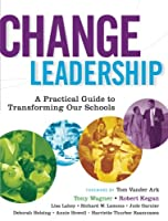 Change Leadership: A Practical Guide to Transforming Our Schools (Jossey-Bass Education)