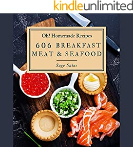 Oh! 600 Homemade Breakfast Meat & Seafood Recipes: Unlocking Appetizing Recipes in The Best Homemade Breakfast Meat & Seafood Cookbook! (English Edition)