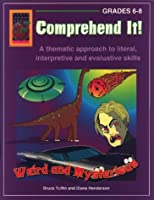 Comprehend It! Weird and Mysterious, Grades 6-8: A Thematic Approach to Literal, Interpretive and Evaluative Skills