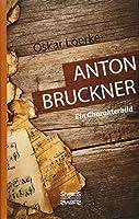 Anton Bruckner. Ein Charakterbild
