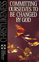 Christlikeness: Committing Ourselves to Be Changed by God (Foundations for Christian Living Series)