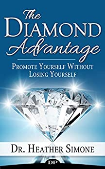 The Diamond Advantage: Promote Yourself Without Losing Yourself by [Simone, Dr. Heather]