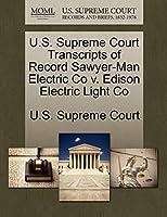 U.S. Supreme Court Transcripts of Record Sawyer-Man Electric Co V. Edison Electric Light Co