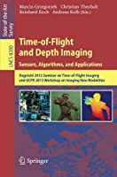 Time-of-Flight and Depth Imaging. Sensors, Algorithms and Applications: Dagstuhl Seminar 2012 and GCPR Workshop on Imaging New Modalities (Lecture Notes in Computer Science) by Unknown(2013-11-01)