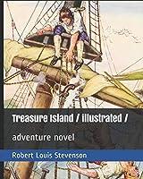 Treasure Island / illustrated /: adventure novel