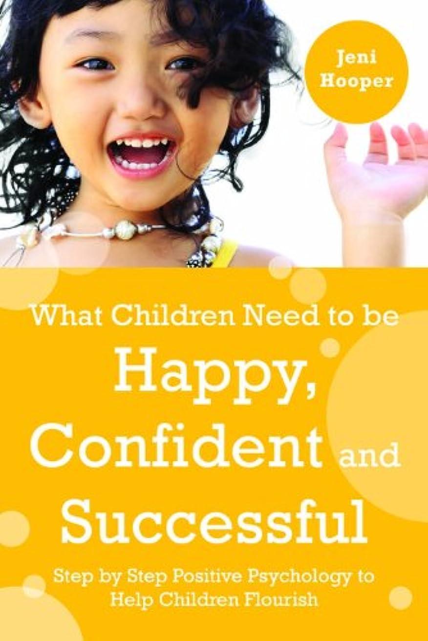 マネージャー計り知れない持ってるWhat Children Need to Be Happy, Confident and Successful: Step by Step Positive Psychology to Help Children Flourish (English Edition)