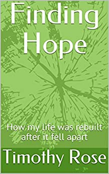 Finding Hope: How my life was rebuilt after it fell apart by [Rose, Timothy]