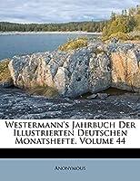 Westermann's Jahrbuch Der Illustrierten Deutschen Monatshefte, Volume 44