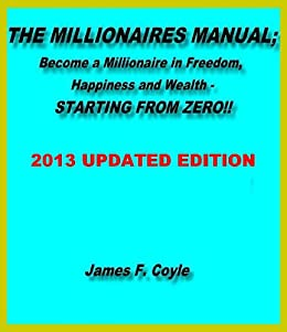 THE MILLIONAIRES MANUAL:Become a millionaire in freedom, happiness and wealth, STARTING FROM ZERO! by [Coyle, James F.]