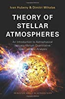 Theory of Stellar Atmospheres: An Introduction to Astrophysical Non-equilibrium Quantitative Spectroscopic Analysis (Princeton Series in Astrophysics)