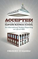 Accepted! - Getting in and Fitting in at Harvard Business School: An International Student Reporting on Life at Hbs