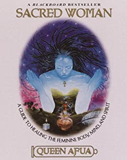 Sacred Woman: A Guide to Healing the Feminine Body, Mind, and Spirit by [Afua, Queen]