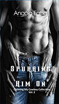 Spurring Him On (Claiming my Cowboy Collection Standalone Short Story Book 2) by [Novak, Angela]