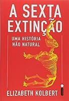 A Sexta Extinção. Uma Historia não Natural