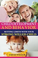 Child Development and Behavior: Setting Limits With Your Strong-willed Child: a Simple Guide to Eliminating Conflict