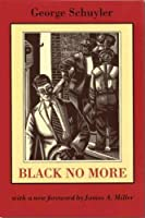 Black No More: Being an Account of the Strange and Wonderful Workings of Science in the Land of the Free, A.D. 1933-1940 (Northeastern Library of Black Literature)