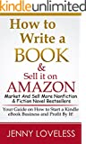 How to Write A Book: & Sell it on Amazon (Make Money Writing, Self-Publishing, Marketing & Selling More Nonfiction & Ficti...
