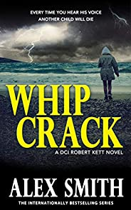 Whip Crack: An Edge Of Your Seat British Crime Thriller (DCI Kett Crime Thrillers Book 4)