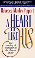 A Heart Like His: The Shaping of Character in the Choices of Life