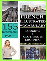 French Illustrated Vocabulary: 155 Stunning Infographics - Part 3 (French Vocabulary Infographics)