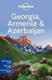 Lonely Planet Georgia, Armenia & Azerbaijan (Lonely Planet Travel Guide)