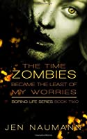 The Time Zombies Became the Least of My Worries (Boring Life)