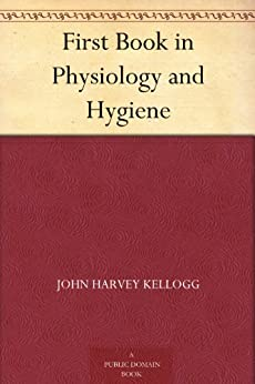 First Book in Physiology and Hygiene by [Kellogg, John Harvey]