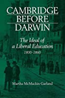 Cambridge Before Darwin: The Ideal of a Liberal Education, 1800–1860