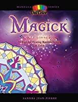 Magick: Adult Coloring Book with 30 Magickal Floating Mandala Designs to Color (Mandala Series)