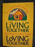 Living Together, Loving Together: A Spiritual Guide to Marriage