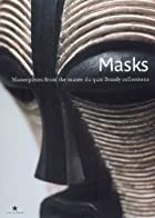 Masks. Masterpieces from the Musee du Quai Branly Collections