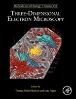 Three-Dimensional Electron Microscopy, Volume 152 (Methods in Cell Biology)