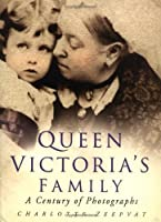 Queen Victoria's Family: A Century of Photographs 1840-1940