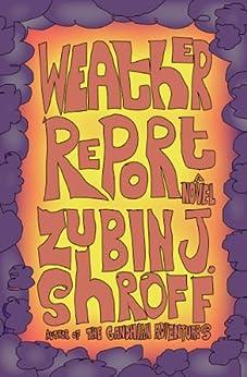 Weather Report: A Novel by [Shroff, Zubin J.]