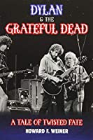 Dylan & the Grateful Dead: A Tale of Twisted Fate